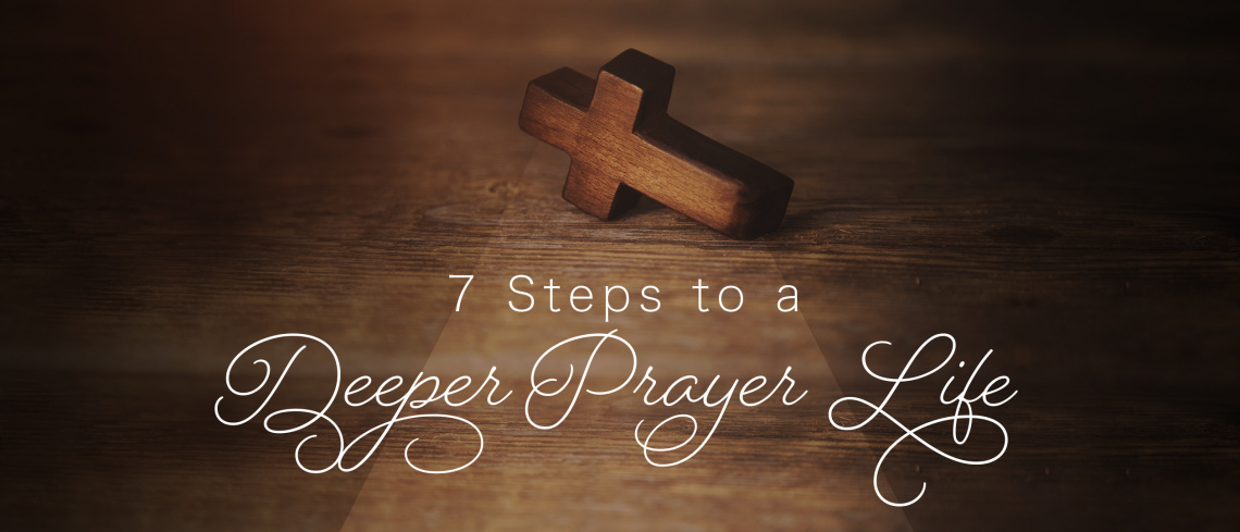 7 STEPS TO A DEEPER PRAYER LIFE